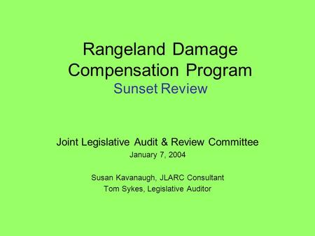 Joint Legislative Audit & Review Committee January 7, 2004 Susan Kavanaugh, JLARC Consultant Tom Sykes, Legislative Auditor Rangeland Damage Compensation.