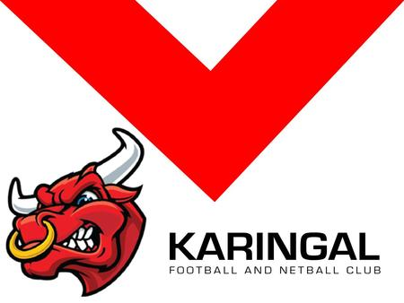 Who We Are #RedWhiteBOOM KARINGAL FOOTBALL NETBALL CLUB Karingal Football Netball Club was established in 1969, we are a proud and successful club. Originally.