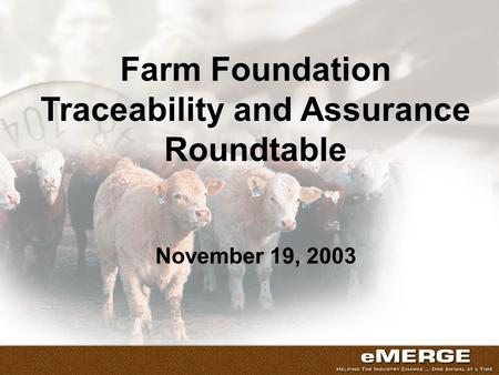 Farm Foundation Traceability and Assurance Roundtable November 19, 2003.