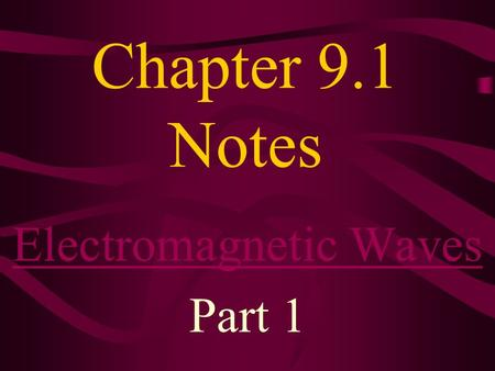 Chapter 9.1 Notes Electromagnetic Waves Part 1. A changing electric field can produce a changing Magnetic Field.Magnetic Field. A changing magnetic field.