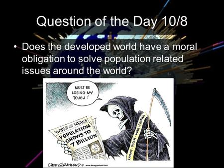 Question of the Day 10/8 Does the developed world have a moral obligation to solve population related issues around the world?