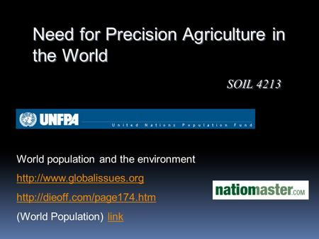 Need for Precision Agriculture in the World SOIL 4213 World population and the environment   (World.