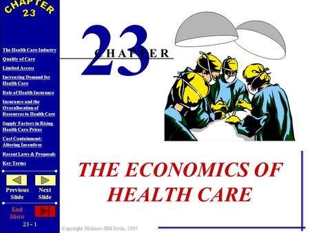 23 - 1 Copyright McGraw-Hill/Irwin, 2005 The Health Care Industry Quality of Care Limited Access Increasing Demand for Health Care Role of Health Insurance.