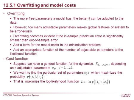 ECE-7000: Nonlinear Dynamical Systems 12.5.1 Overfitting and model costs Overfitting  The more free parameters a model has, the better it can be adapted.