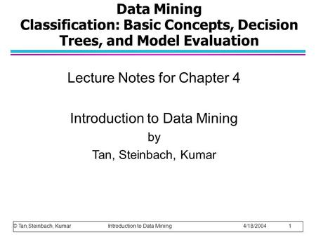 Data Mining Classification: Basic Concepts, Decision Trees, and Model Evaluation Lecture Notes for Chapter 4 Introduction to Data Mining by Tan, Steinbach,