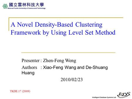 Intelligent Database Systems Lab 國立雲林科技大學 National Yunlin University of Science and Technology A Novel Density-Based Clustering Framework by Using Level.