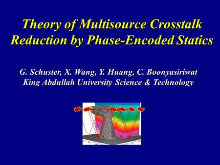Theory of Multisource Crosstalk Reduction by Phase-Encoded Statics G. Schuster, X. Wang, Y. Huang, C. Boonyasiriwat King Abdullah University Science &