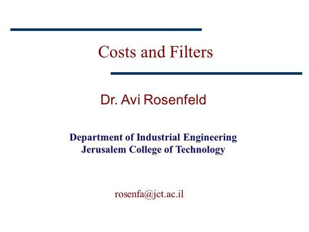 Costs and Filters Dr. Avi Rosenfeld Department of Industrial Engineering Jerusalem College of Technology
