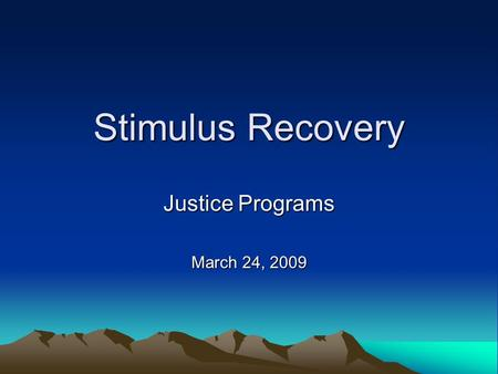Stimulus Recovery Justice Programs March 24, 2009.