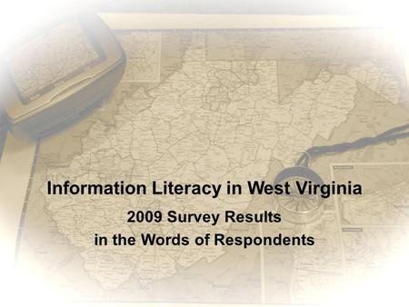 Information Literacy in West Virginia 2009 Survey Results in the Words of Respondents.