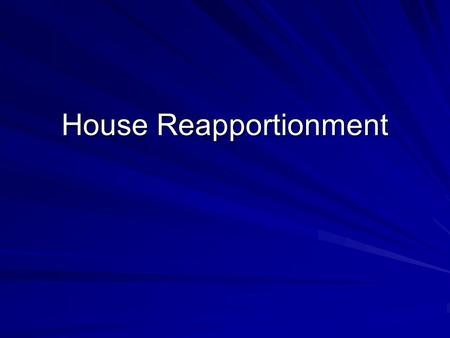 House Reapportionment. Population Shifts Every 10 years, a CENSUS is taken to count the population of the United States. The U.S. House of Representatives.