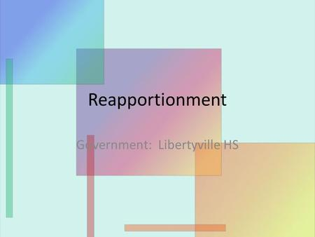 Reapportionment Government: Libertyville HS. What is Reapportionment? A method to re-draw congressional district lines to reflect the population changes.