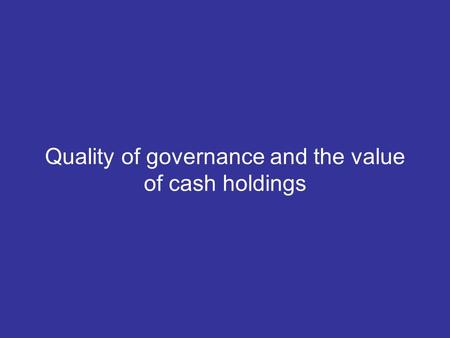 Quality of governance and the value of cash holdings.