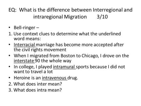 EQ: What is the difference between Interregional and intraregional Migration3/10 Bell-ringer – 1. Use context clues to determine what the underlined word.