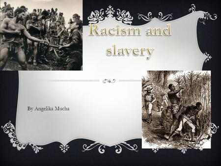 By Angelika Mucha. SLAVERY  Between 9.6 and 10.8 million Africans arrived in the Americas. Also about 500,000 Africans were imported into what is now.