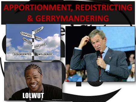"APPORTIONMENT, REDISTRICTING & GERRYMANDERING. ""REAPPORTIONMENT"" ""…the process by which seats in the U.S. House of Reps are redistributed throughout the."