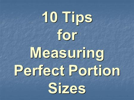 10 Tips for Measuring Perfect Portion Sizes. Need help with portion control? Visual aids are a great way to make sure you are serving up a serving size,