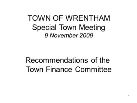 TOWN OF WRENTHAM Special Town Meeting 9 November 2009 Recommendations of the Town Finance Committee 1.
