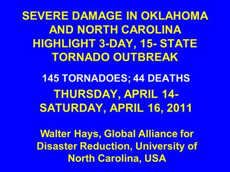 SEVERE DAMAGE IN OKLAHOMA AND NORTH CAROLINA HIGHLIGHT 3-DAY, 15- STATE TORNADO OUTBREAK 145 TORNADOES; 44 DEATHS THURSDAY, APRIL 14- SATURDAY, APRIL 16,