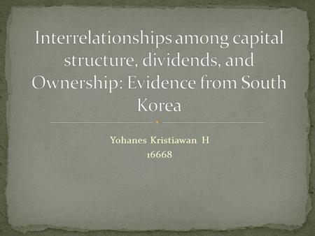Yohanes Kristiawan H 16668. Relationship among financing decision, dividend policy and ownership.