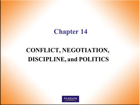 Chapter 14 CONFLICT, NEGOTIATION, DISCIPLINE, and POLITICS.