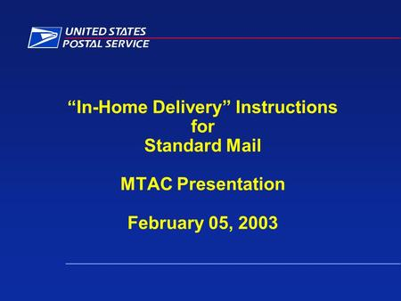 """In-Home Delivery"" Instructions for Standard Mail MTAC Presentation February 05, 2003."