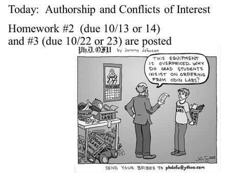 Today: Authorship and Conflicts of Interest Homework #2 (due 10/13 or 14) and #3 (due 10/22 or 23) are posted.