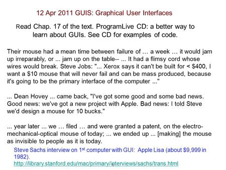 1 12 Apr 2011 GUIS: Graphical User Interfaces Their mouse had a mean time between failure of … a week … it would jam up irreparably, or... jam up on the.