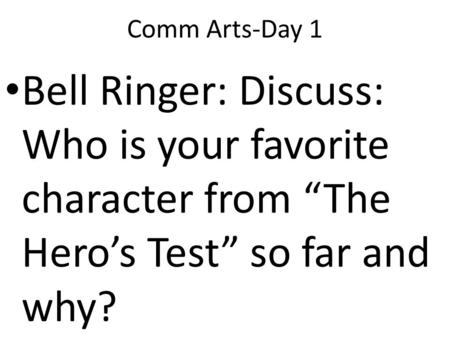 "Comm Arts-Day 1 Bell Ringer: Discuss: Who is your favorite character from ""The Hero's Test"" so far and why?"