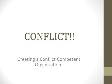 CONFLICT!! Creating a Conflict Competent Organization.