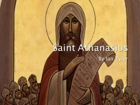 By Ian Tyler.  Saint Athanasius was born in Alexandria in the year 296 to Christian parents. He was educated by Alexander, who later was the Bishop of.