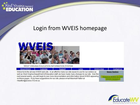 Login from WVEIS homepage. Menu option If you work with multiple schools.