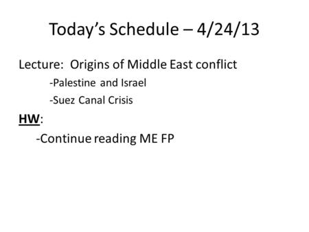 Today's Schedule – 4/24/13 Lecture: Origins of Middle East conflict -Palestine and Israel -Suez Canal Crisis HW: -Continue reading ME FP.