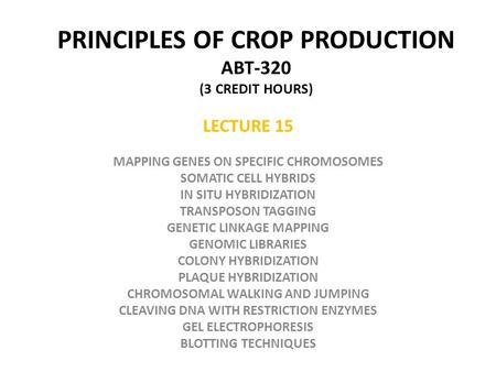 PRINCIPLES OF CROP PRODUCTION ABT-320 (3 CREDIT HOURS) LECTURE 15 MAPPING GENES ON SPECIFIC CHROMOSOMES SOMATIC CELL HYBRIDS IN SITU HYBRIDIZATION TRANSPOSON.