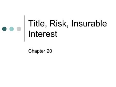 Title, Risk, Insurable Interest Chapter 20. Identification For an interest in goods to pass from seller to buyer the goods must (1) exist and (2) be identified.