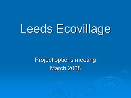 Leeds Ecovillage Project options meeting March 2008.