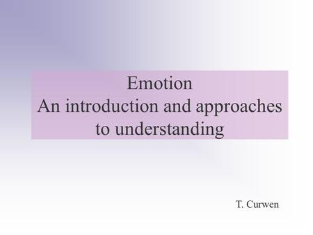 Emotion An introduction and approaches to understanding T. Curwen.