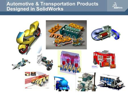 Automotive & Transportation Products Designed in SolidWorks.