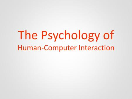 The Psychology of Human-Computer Interaction. Stuart Card Senior Research Fellow at Xerox PARC Bachelors in Physics Ph.D. in Psychology Psychology Artificial.
