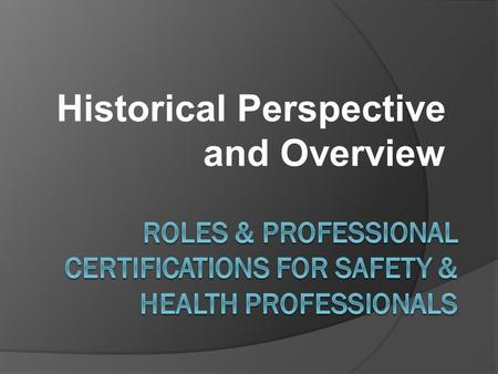 Historical Perspective and Overview. Modern Safety & Health Teams  The modern safety and health team is headed by a safety and health manager.  These.