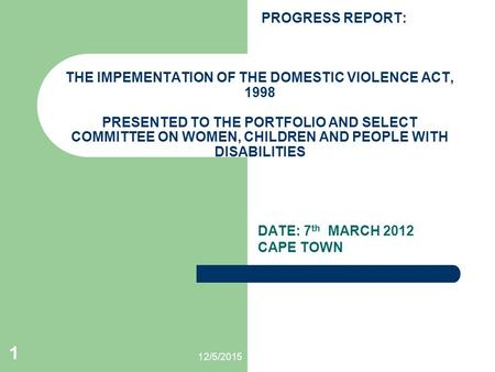 PROGRESS REPORT: THE IMPEMENTATION OF THE DOMESTIC VIOLENCE ACT, 1998 PRESENTED TO THE PORTFOLIO AND SELECT COMMITTEE ON WOMEN, CHILDREN AND PEOPLE WITH.