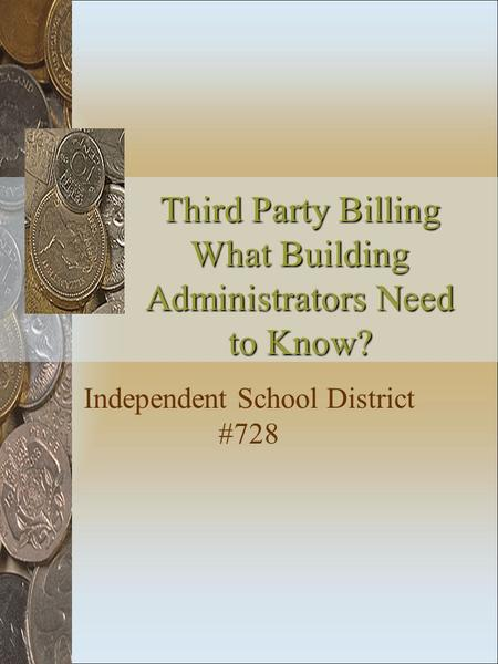 Third Party Billing What Building Administrators Need to Know? Independent School District #728.