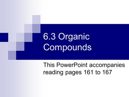 6.3 Organic Compounds This PowerPoint accompanies reading pages 161 to 167.