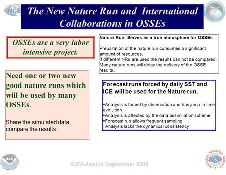 The New Nature Run and International Collaborations in OSSEs Need one or two new good nature runs which will be used by many OSSEs. Share the simulated.