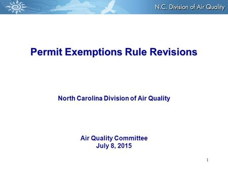 1 Permit Exemptions Rule Revisions North Carolina Division of Air Quality Permit Exemptions Rule Revisions North Carolina Division of Air Quality Air Quality.