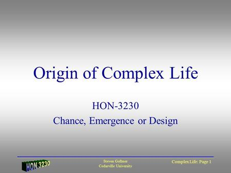 Steven Gollmer Cedarville University Complex Life: Page 1 HON-3230 Chance, Emergence or Design Origin of Complex Life.