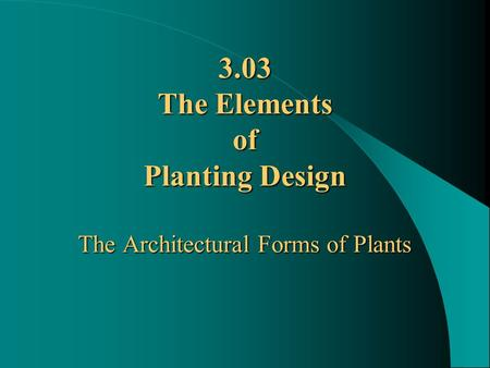 3.03 The Elements of Planting Design The Architectural Forms of Plants.