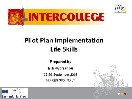 Pilot Plan Implementation Life Skills Prepared by Elli Kyprianou 23-26 September 2009 VIAREGGIO, ITALY.