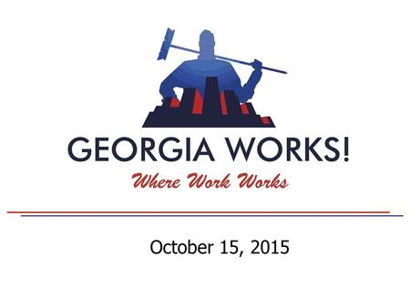 October 15, 2015. Georgia Works! Changes Habits to Improve Lives The goal of Georgia Works! is to graduate self-sufficient men Not a hand out A program.