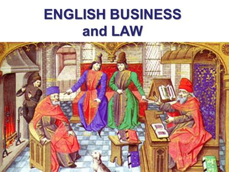 ENGLISH BUSINESS and LAW. TRADE AND TRAVEL 1000 AD TO 1300 AD Trade fairs Grew up near castles Large towns began to develop.